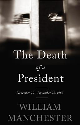 The Death of a President: November 20 - November 25, 1963 - Manchester, William