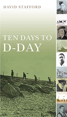 Ten Days to D-Day: Citizens and Soldiers on the Eve of the Invasion - Stafford, David