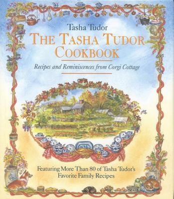 The Tasha Tudor Cookbook: Recipes and Reminiscences from Corgi Cottage - Tudor, Tasha, and Davis, Harry