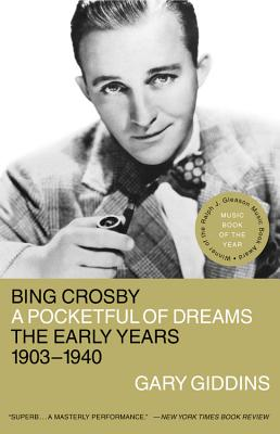 Bing Crosby: A Pocketful of Dreams--The Early Years, 1903-1940 - Giddins, Gary