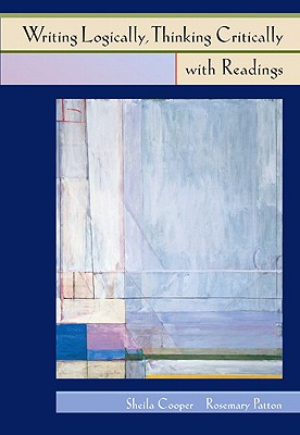 Writing Logically Thinking Critically with Readings - Cooper, Sheila, and Patton, Rosemary