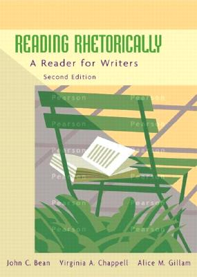 Reading Rhetorically: A Reader for Writers - Chappell, Virginia A, and Gillam, Alice M, and Bean, John C