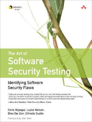 The Art of Software Security Testing: Identifying Software Security Flaws - Wysopal, Chris, and Nelson, Luke, and Dustin, Elfriede