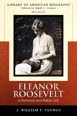 Eleanor Roosevelt: A Personal and Public Life - Youngs, J William T