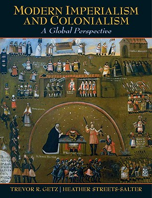 Modern Imperialism and Colonialism: A Global Perspective - Getz, Trevor R, Professor, and Streets-Salter, Heather