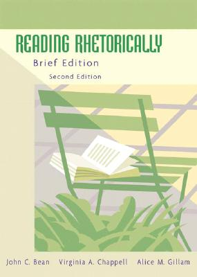 Reading Rhetorically, Brief Edition - Bean, John C, and Chappell, Virginia A, and Gillam, Alice M