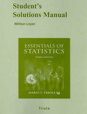 Student's Solutions Manual Essentials of Statistics - Loyer, Milton, and Triola, Mario F