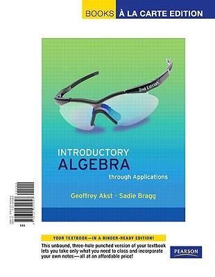 Introductory Algebra Through Applications, Books a la Carte Edition - Akst, Geoffrey, and Bragg, Sadie