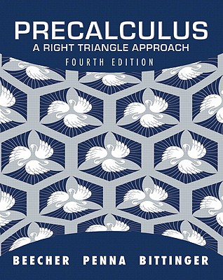 Precalculus: A Right Triangle Approach - Beecher, Judith A, and Penna, Judith A, and Bittinger, Marvin L