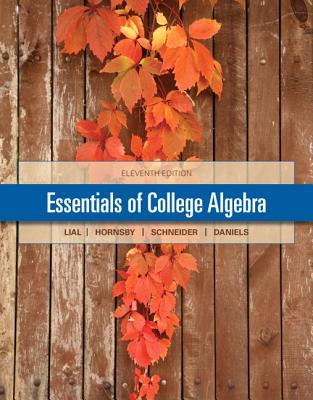 Essentials of College Algebra - Lial, Margaret L., and Hornsby, John E.., and Daniels, Callie J.