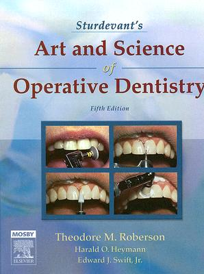 Sturdevant's Art and Science of Operative Dentistry - Roberson, Theodore M (Editor), and Heymann, Harold O (Editor), and Swift, Edward J, Jr. (Editor)