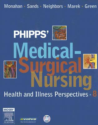 Phipps' Medical-Surgical Nursing: Health and Illness Perspectives - Monahan, Frances Donovan, and Sands, Judith K, and Neighbors, Marianne