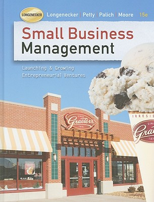 Small Business Management: Launching & Growing Entrepreneurial Ventures - Longenecker, Justin G, and Petty, J William, and Palich, Leslie E