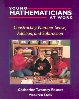 Young Mathematicians at Work: Constructing Number Sense, Addition, and Subtraction - Fosnot, Catherine Twomey, and Dolk, Maarten, and Cameron, Antonia