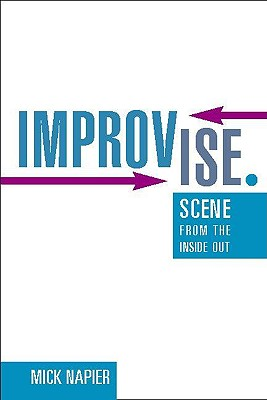 Improvise.: Scene from the Inside Out - Napier, Mick