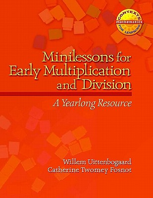 Minilessons for Early Multiplication and Division: A Yearlong Resource - Uittenbogaard, Willem, and Fosnot, Catherine Twomey