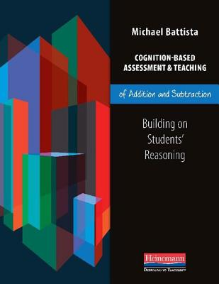 Cognition-Based Assessment and Teaching of Addition and Subtraction: Building on Students' Reasoning - Battista, Michael T