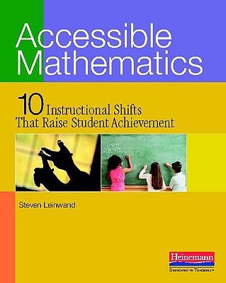 Accessible Mathematics: 10 Instructional Shifts That Raise Student Achievement - Leinwand, Steven