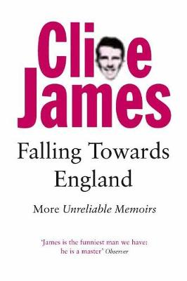 Falling Towards England: Unreliable Memoirs II - James, Clive