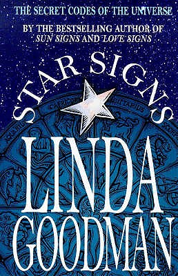 Linda Goodman's Star Signs: The Secret Codes of the Universe: Forgotten Rainbows and Forgotten Melodies - Goodman, Linda