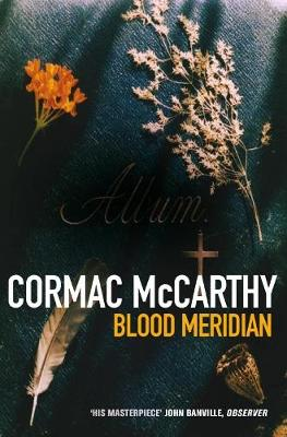 Blood Meridian: Or, the Evening Redness in the West - McCarthy, Cormac