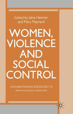 Women, Violence and Social Control: Essays in Social Theory - Hanmer, Jalna (Editor), and Maynard, Mary (Editor)