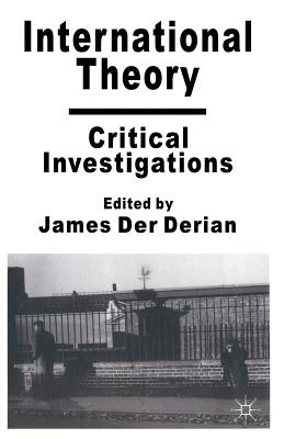 International Theory: Critical Investigations - Derian, James Der (Editor), and Watson, Adam (Foreword by)