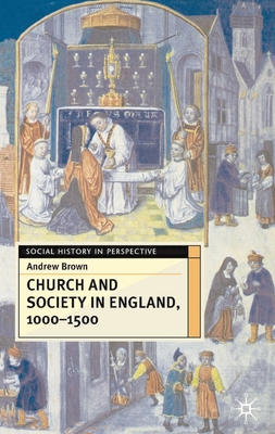Church and Society in England, 1000-1500 - Brown, Andrew