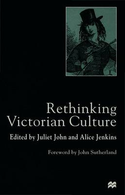Rethinking Victorian Culture - John, Juliet