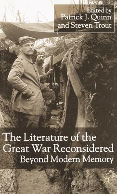 The Literature of the Great War Reconsidered: Beyond Modern Memory - Quinn, Patrick J (Editor), and Trout, Steven (Editor)