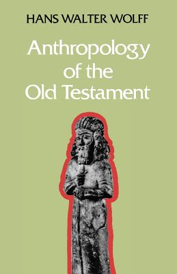 Anthropology of the Old Testament - Wolff, Hans Walter, and Kohl, M. (Translated by)
