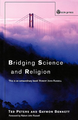 Bridging Science and Religion - Peters, Ted (Editor), and Bennett, Gaymon (Editor), and Russell, Robert John (Foreword by)