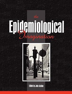 The Epidemiological Imagination - Ashton, John