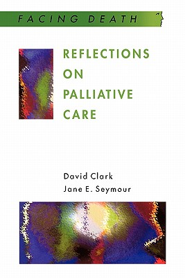 Reflections on Palliative Care - Clark, David, and Seymour, Jane