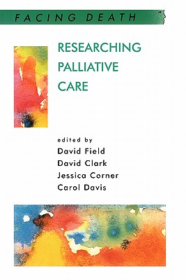 Researching Palliative Care - Clark, David, and Corner, Jessica, and Field, David, B.A (Editor)