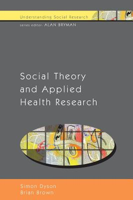 Social Theory and Applied Health Research - Dyson, Simon, and Brown, Brian