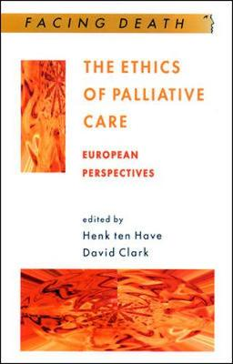 The Ethics of Palliative Care: European Perspectives - Have, Henk Ten, and Ten Have, Hank (Editor), and Clark, David, Ph.D. (Editor)