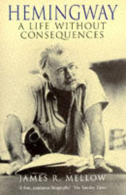Hemingway: A Life without Consequences - Mellow, James R.