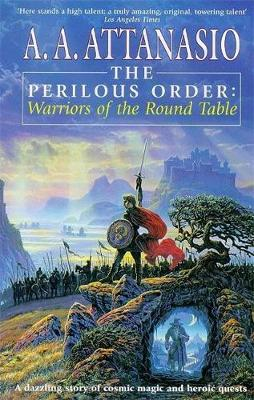The Perilous Order: Warriors of the Round Table - Attanasio, A.A.