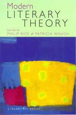 Modern Literary Theory - Rice, Philip (Editor), and Waugh, Patricia (Editor)