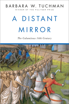 A Distant Mirror: The Calamitous 14th Century - Tuchman, Barbara Wertheim