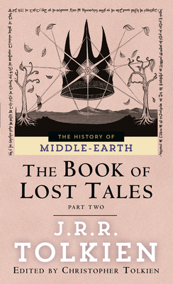 The Book of Lost Tales: Part II - Tolkien, J R R, and Tolkien, Christopher (Editor)