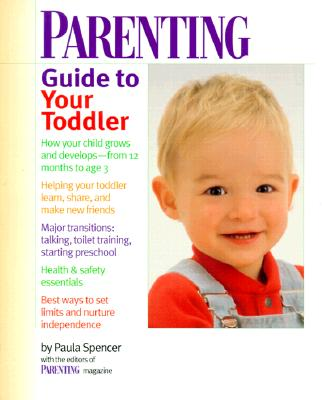 Parenting Guide to Your Toddler - Spencer, Paula, and Parenting Magazine (Editor)