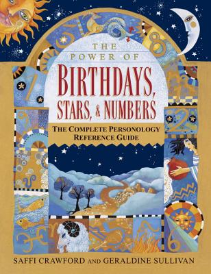 The Power of Birthdays, Stars & Numbers: The Complete Personology Reference Guide - Crawford, Saffi, and Sullivan, Geraldine, B.SC.