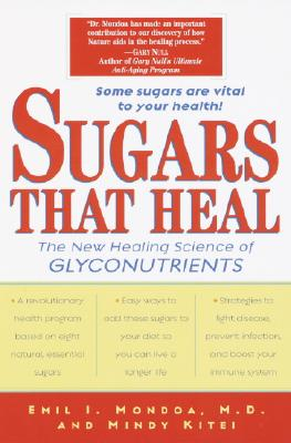 Sugars That Heal: The New Healing Science of Glyconutrients - Mondoa, Emil I, and Kitei, Mindy