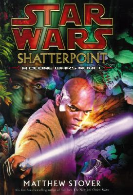 Shatterpoint: Star Wars - Stover, Matthew Woodring, and Stover, Mathew