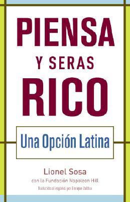 Piensa y Seras Rico: Una Opcion Latina - Sosa, Lionel, and Napoleon Hill Foundation, and Zaldua, Enrique (Translated by)