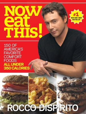 Now Eat This!: 150 of America's Favorite Comfort Foods, All Under 350 Calories - DiSpirito, Rocco