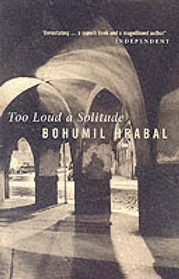 Too Loud a Solitude - Hrabal, Bohumil