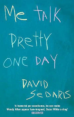 Me Talk Pretty One Day - Sedaris, David